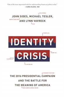 Identity Crisis : The 2016 Presidential Campaign and the Battle for the Meaning of America, Paperback / softback Book
