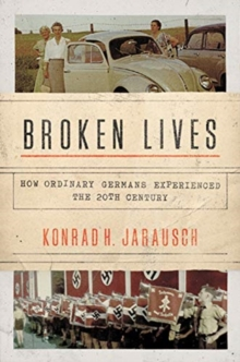 Broken Lives : How Ordinary Germans Experienced the 20th Century, Paperback / softback Book