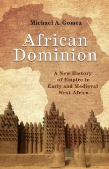 African Dominion : A New History of Empire in Early and Medieval West Africa, Paperback / softback Book