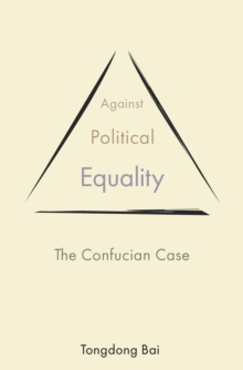Against Political Equality : The Confucian Case, EPUB eBook