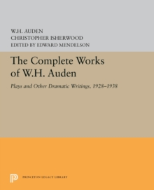 The Complete Works of W.H. Auden : Plays and Other Dramatic Writings, 1928-1938, PDF eBook