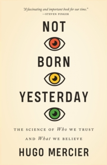 Not Born Yesterday : The Science of Who We Trust and What We Believe, EPUB eBook