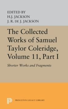 The Collected Works of Samuel Taylor Coleridge, Volume 11 : Shorter Works and Fragments: Volume I, PDF eBook