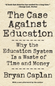 The Case against Education : Why the Education System Is a Waste of Time and Money, EPUB eBook