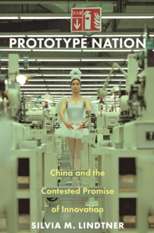 Prototype Nation : China and the Contested Promise of Innovation, EPUB eBook