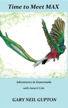 Time to Meet Max : Adventures in Guatemala with Anna & Cole, EPUB eBook