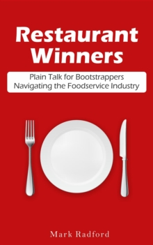 Restaurant Winners : Plain Talk for Bootstrappers Navigating the Foodservice Industry, EPUB eBook