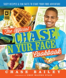The Official Chase 'N Yur Face Cookbook : Tasty Recipes & Fun Facts to Start Your Food Adventure, Paperback Book
