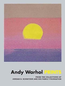 Andy Warhol: Prints : From the Collections of Jordan D. Schnitzer and His Family Foundation, Hardback Book