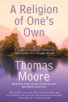A Religion of One's Own : A Guide to Creating a Personal Spirituality in a Secular World, EPUB eBook