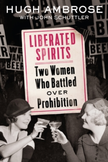 Liberated Spirits : Two Women Who Battled Over Prohibition, EPUB eBook
