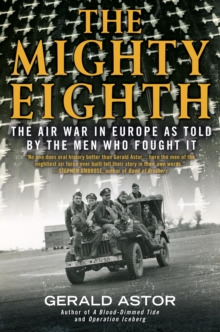 The Mighty Eighth : The Air War in Europe as Told by the Men Who Fought It, EPUB eBook