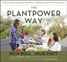 The Plantpower Way : Whole Food Plant-Based Recipes and Guidance for The Whole Family, EPUB eBook