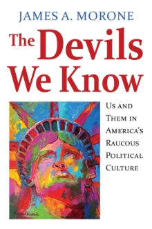The Devils We Know : Us and Them in America's Raucous Political Culture, EPUB eBook