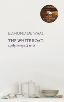 The White Road : A Pilgrimage of Sorts, Hardback Book