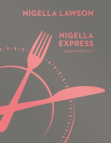 Nigella Express : Good Food Fast (Nigella Collection), Hardback Book