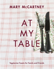 At My Table : Vegetarian Feasts for Family and Friends, Hardback Book