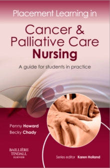 Placement Learning in Cancer & Palliative Care Nursing : A guide for students in practice, Paperback / softback Book