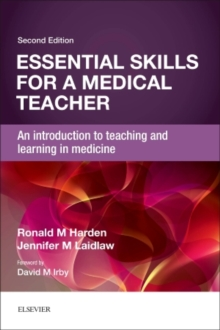 Essential Skills for a Medical Teacher : An Introduction to Teaching and Learning in Medicine, Paperback Book