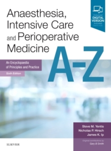 Anaesthesia, Intensive Care and Perioperative Medicine A-Z : An Encyclopaedia of Principles and Practice, Paperback / softback Book