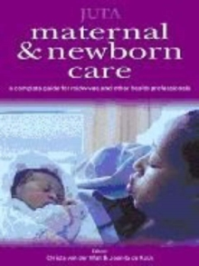 Maternal and Newborn Care : A Complete Guide for Midwives and Other Health Professionals, Paperback Book