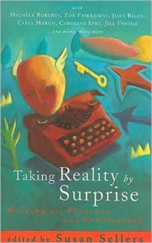 Taking Reality by Surprise : Writing for Pleasure and Publication, Paperback / softback Book