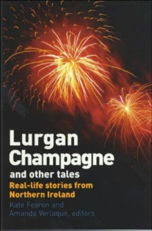 Lurgan Champagne and Other Tales : Real Life Stories from Northern Ireland, Paperback Book
