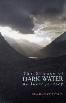 The Silence of Dark Water : An Inner Journey, Paperback Book