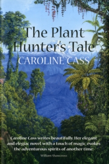 The Plant Hunter's Tale, Hardback Book