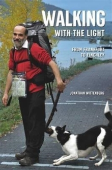 Walking with the Light : From Frankfurt to Finchley, Hardback Book
