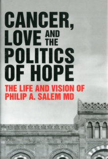 Cancer, Love and the Politics of Hope : The Life and Vision of Philip Salem MD, Hardback Book