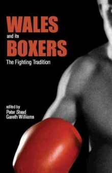 Wales and Its Boxers : The Fighting Tradition, Hardback Book
