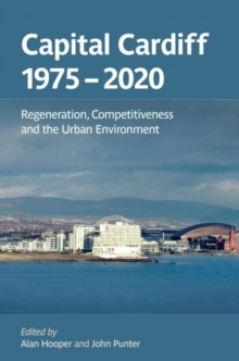Capital Cardiff 1975-2020 : Regeneration, Competitiveness and the Urban Environment, Hardback Book