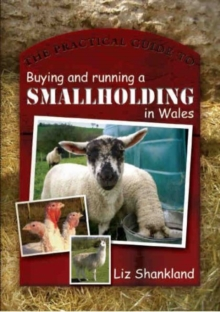 The Practical Guide to Buying and Running a Smallholding in Wales, Paperback Book