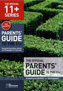 The Official Parents' Guide to the 11+ : Essential Information, Advice and Strategies for Success, Paperback Book