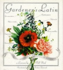 Gardener's Latin : Discovering the Origins, Lore and Meanings of Botanical Names, Hardback Book