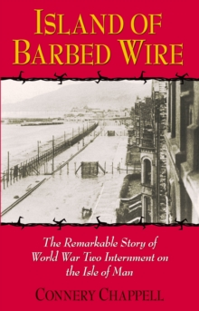 Island of Barbed Wire : The Remarkable Story of World War Two Internment on the Isle of Man, Paperback Book