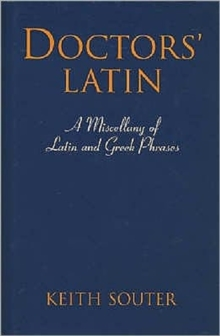 Doctors' Latin : A Miscellany of Latin and Greek Phrases, Hardback Book