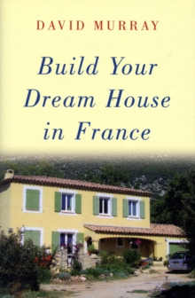 Build Your Dream House in France, Hardback Book