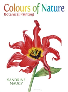 Colours of Nature : Botanical Painting, Hardback Book