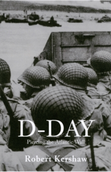 D-Day : Piercing the Atlantic Wall, Paperback / softback Book