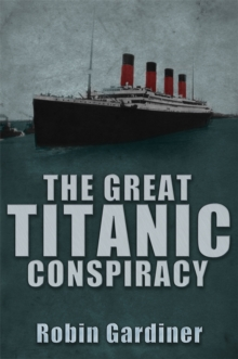 The Great Titanic Conspiracy, Hardback Book