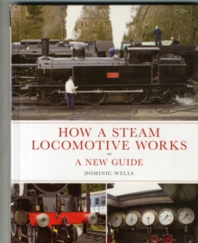 How a Steam Locomotive Works: a New Guide, Hardback Book