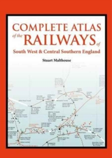 Complete Atlas of the Railways of South West and Central Southern England, Hardback Book