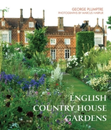 The English Country House Garden : Traditional Retreats to Contemporary Masterpieces, Hardback Book