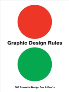 Graphic Design Rules : 365 Essential Design Dos and Don'ts, Paperback / softback Book