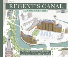 The Regent's Canal : An Urban Towpath Route from Little Venice to the Olympic Park, Paperback / softback Book