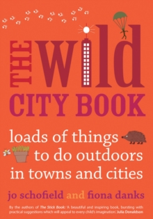 The Wild City Book : Fun Things to do Outdoors in Towns and Cities, Paperback / softback Book