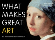 What Makes Great Art : 80 Masterpieces Explained, Paperback / softback Book