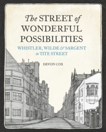 The Street of Wonderful Possibilities : Whistler, Wilde and Sargent in Tite Street, Hardback Book